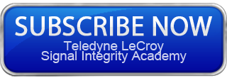 Subscribe now to the Teledyne LeCroy Signal Integrity Academy